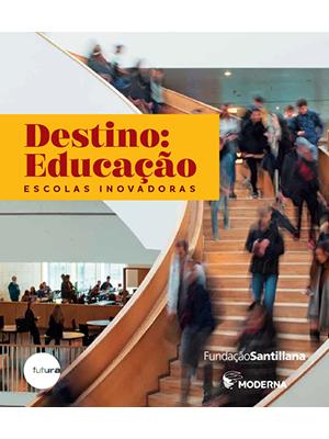 Destino: Educação – Escolas inovadoras