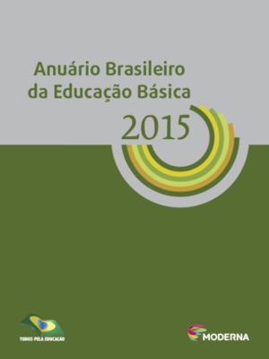 Anuário Brasileiro da Educação Básica 2015