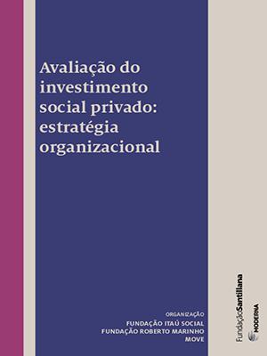 Avaliação do investimento social privado: estratégia organizacional