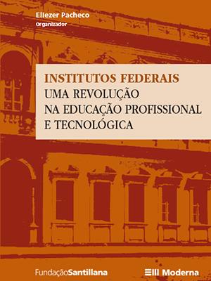 Institutos Federais – Uma Revolução na Educação Profissional e Tecnológica