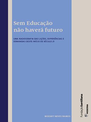 Sem Educação não haverá futuro: uma radiografia das lições, experiências e demandas deste início de século 21