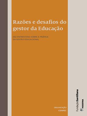 Razões e desafios do gestor da Educação: Dez entrevistas sobre a prática da Gestão Educacional